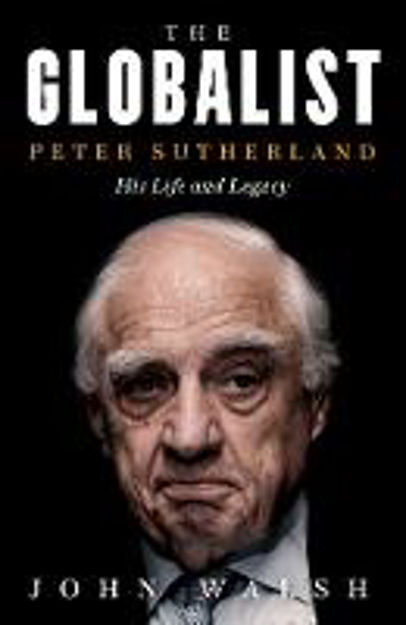 Picture of The Globalist: Peter Sutherland - His Life and Legacy