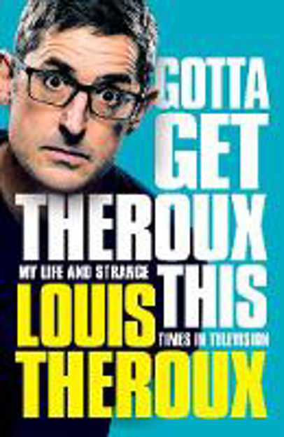 Picture of Gotta Get Theroux This