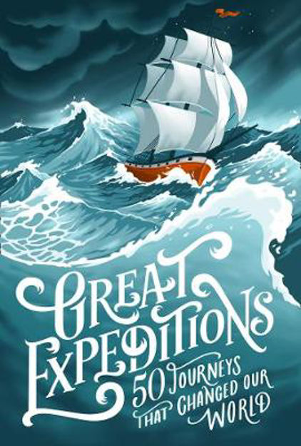 Picture of Great Expeditions: 50 Journeys that changed our world