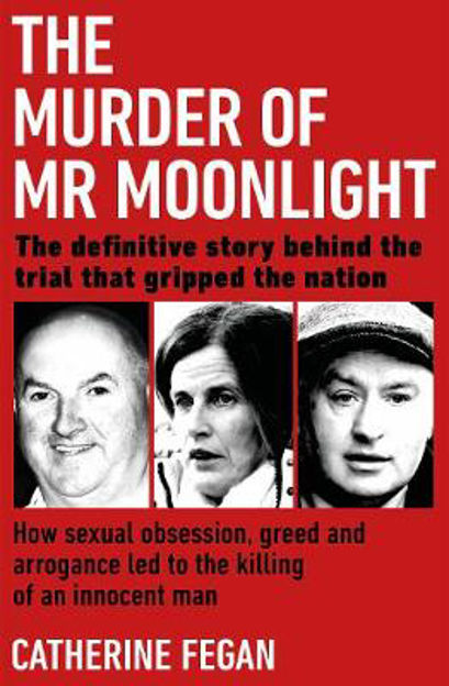 Picture of The Murder of Mr Moonlight: How sexual obsession, greed and arrogance led to the killing of an innocent man - the definitive story behind the trial that gripped the nation