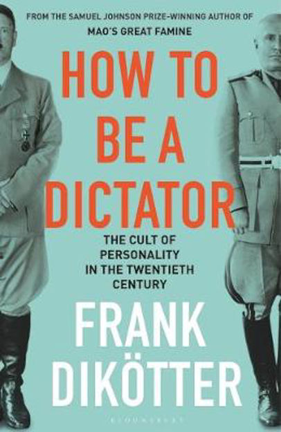 Picture of How to Be a Dictator: The Cult of Personality in the Twentieth Century