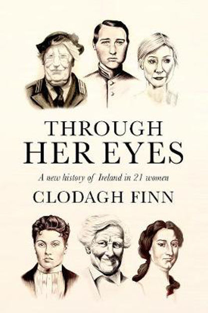Picture of Through Her Eyes: A new history of Ireland in 21 women