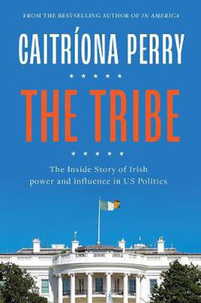 Picture of The Tribe: The Inside Story of Irish Power and Influence in US Politics