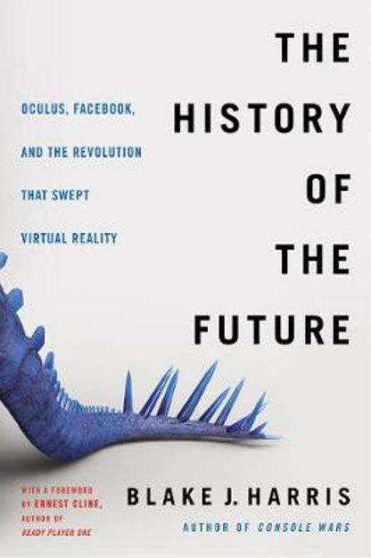Picture of The History of the Future: Oculus, Facebook, and the Revolution That Swept Virtual Reality