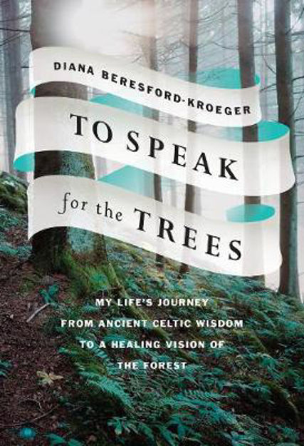 Picture of To Speak for the Trees: My Life's Journey from Ancient Celtic Wisdom to a Healing Vision of the Forest
