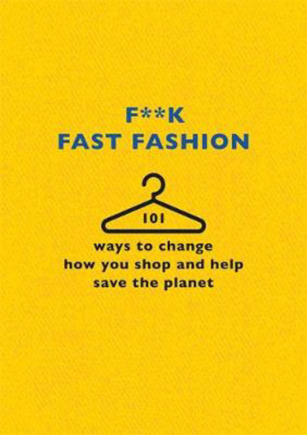 Picture of F**k Fast Fashion: 101 Ways to Change How You Shop and Help Save the Planet