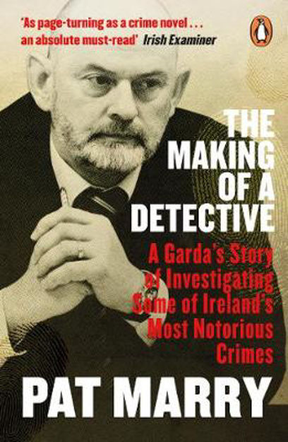 Picture of The Making of a Detective: A Garda's Story of Investigating Some of Ireland's Most Notorious Crimes