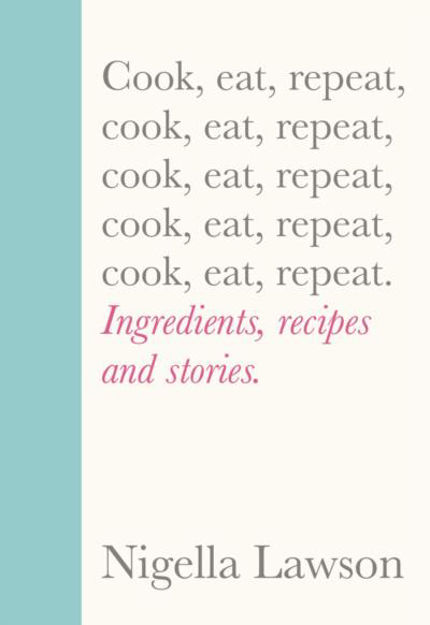 Picture of Cook, eat, repeat: Ingredients, recipes and stories.
