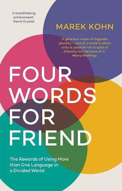 Picture of Four Words for Friend: Why Using More Than One Language Matters Now More Than Ever