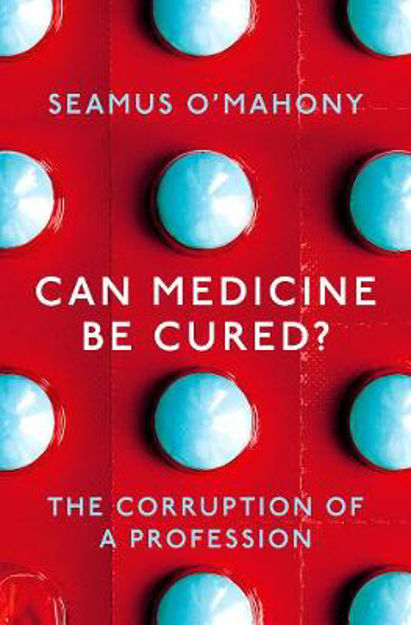 Picture of Can Medicine Be Cured?: The Corruption of a Profession