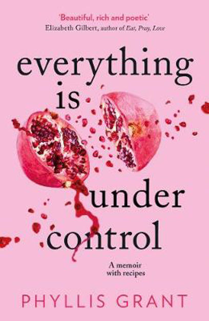 Picture of Everything is Under Control: A Memoir with Recipes