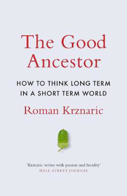 Picture of Good Ancestor  The: How to Think Lo