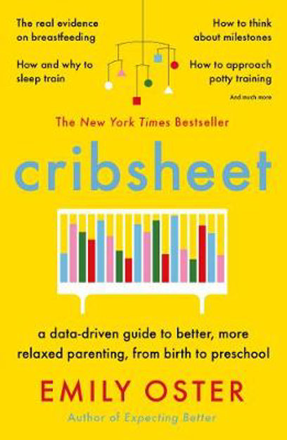 Picture of Cribsheet: A Data-Driven Guide to Better, More Relaxed Parenting, from Birth to Preschool