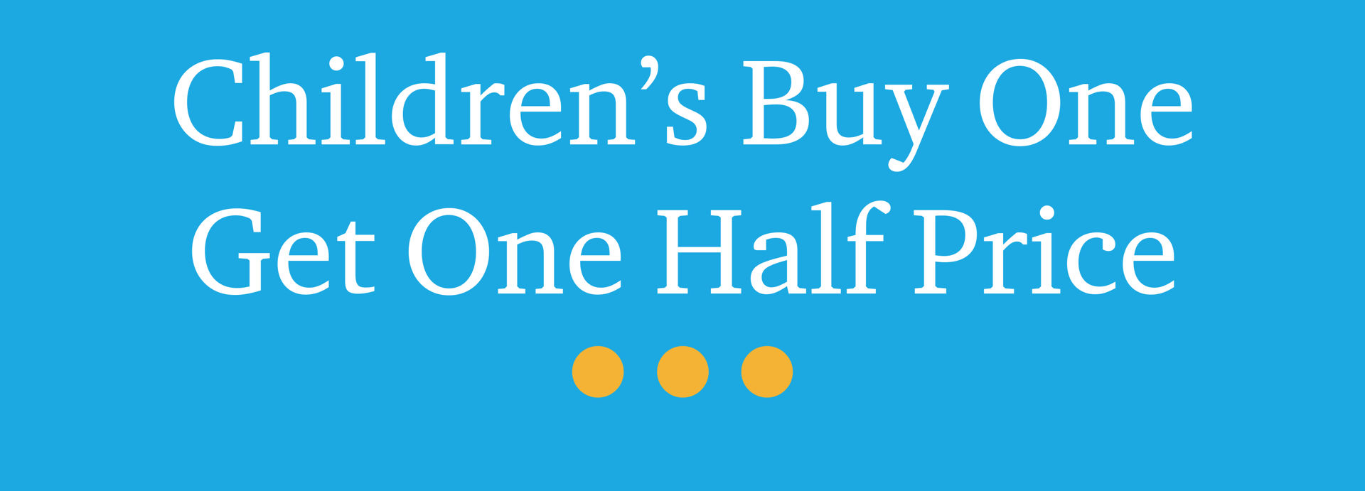 Picture for category Children's Buy One Get One Half Price