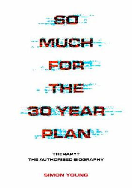 Picture of So Much For The 30 Year Plan: Therapy?-The Authorised Biography