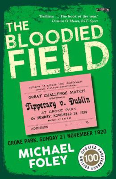 Picture of The Bloodied Field: Croke Park. Sunday 21 November 1920