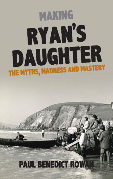 Picture of Making Ryan's Daughter : The Myths, Madness and Mastery