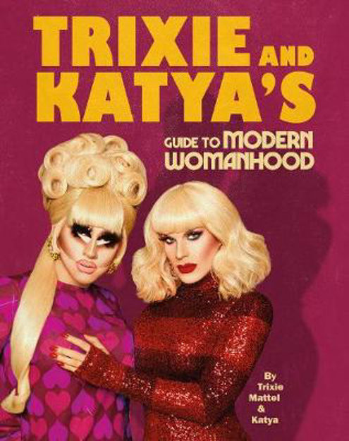 Picture of Trixie and Katya's Guide to Modern Womanhood