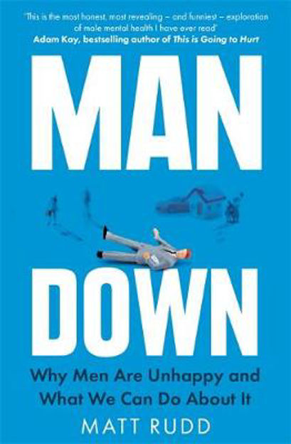 Picture of Man Down: Why Men Are Unhappy and What We Can Do About It