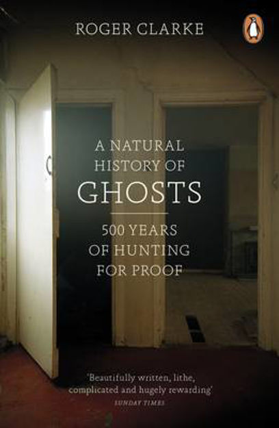 Picture of A Natural History of Ghosts: 500 Years of Hunting for Proof