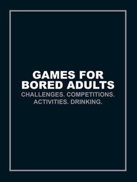 Picture of Games for Bored Adults: Challenges. Competitions. Activities. Drinking.