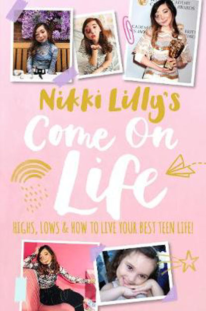 Picture of Nikki Lilly's Come on Life: Highs, Lows and How to Live Your Best Teen Life
