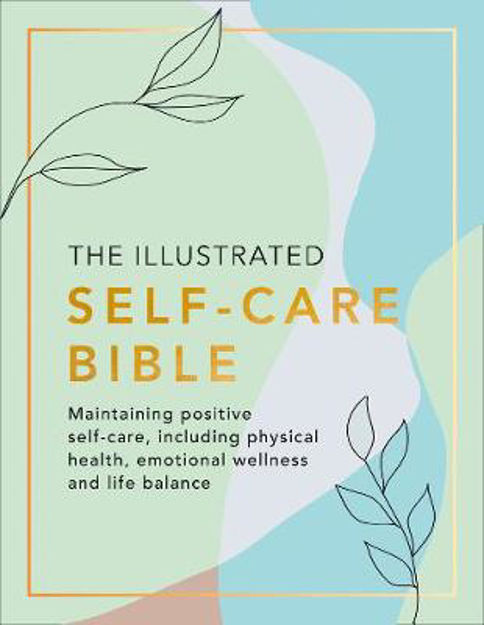 Picture of The Illustrated Self-Care Bible: Maintaining positive self-care, including physical wellness, emotional wellness, and life-balance