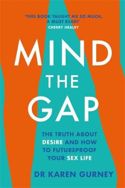 Picture of Mind The Gap: The truth about desire, and how to futureproof your sex life