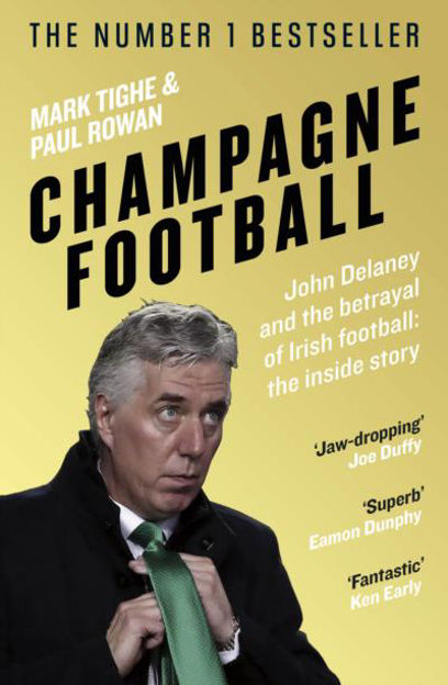 Picture of Champagne Football: John Delaney and the Betrayal of Irish Football: The Inside Story