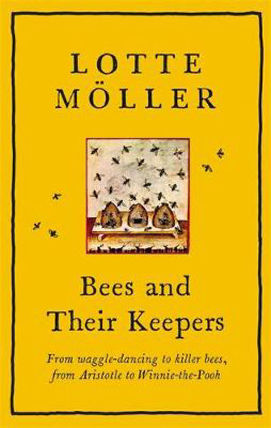 Picture of Bees and Their Keepers: Through the seasons and centuries, from waggle-dancing to killer bees, from Aristotle to Winnie-the-Pooh