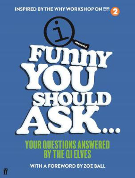 Picture of Funny You Should Ask . . .: Your Questions Answered by the QI Elves