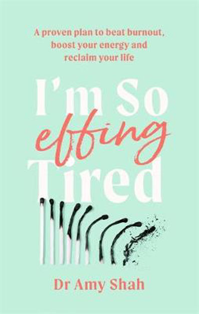 Picture of I'm So Effing Tired: A proven plan to beat burnout, boost your energy and reclaim your life
