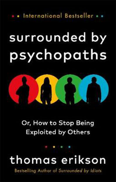 Picture of Surrounded by Psychopaths: or, How to Stop Being Exploited by Others