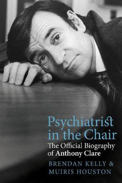 Picture of Psychiatrist in the Chair: The Official Biography of Anthony Clare