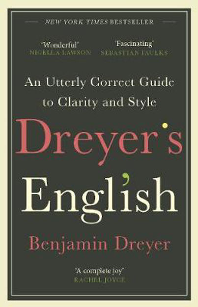 Picture of Dreyer's English: An Utterly Correct Guide to Clarity and Style: The UK Edition