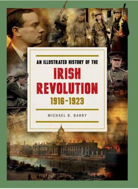 Picture of An Illustrated History of the Irish Revolution, 1916-1923