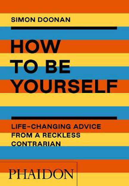 Picture of How to Be Yourself: Life-Changing Advice from a Reckless Contrarian