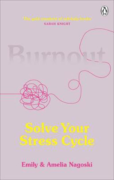 Picture of Burnout: The secret to solving the stress cycle