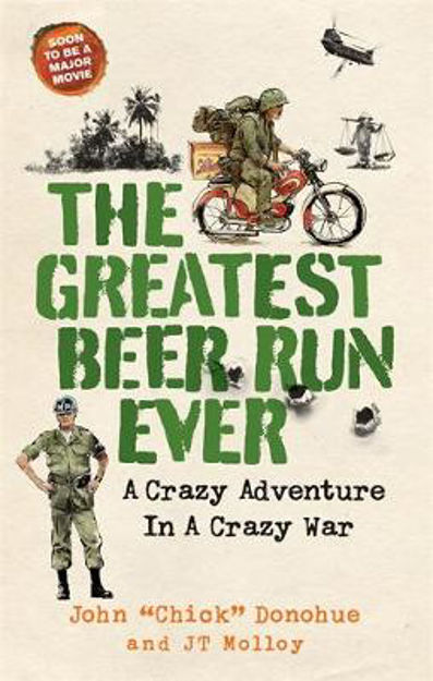 Picture of The Greatest Beer Run Ever: A Crazy Adventure in a Crazy War *SOON TO BE A MAJOR MOVIE*