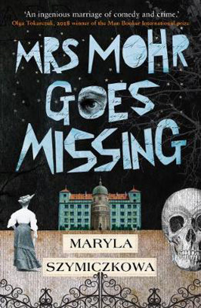 Picture of Mrs Mohr Goes Missing: 'An ingenious marriage of comedy and crime.' Olga Tokarczuk, 2018 winner of the Nobel Prize in Literature