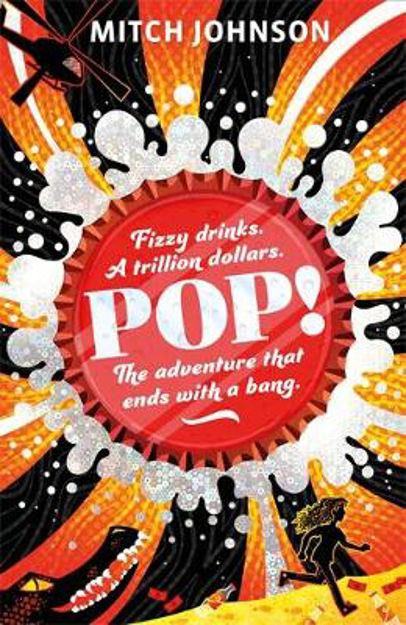 Picture of Pop!: Fizzy drinks. A trillion dollars. The adventure that ends with a bang.