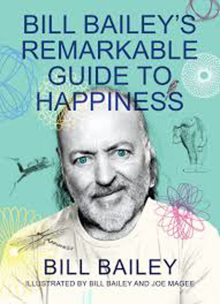 Picture of Bill Bailey's Remarkable Guide to Happiness