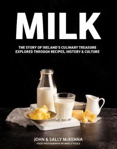 Picture of MILK: Ireland's Culinary Treasure Explored Through Recipes, Culture and History