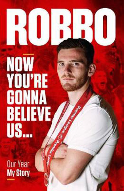 Picture of Andy Robertson: Robbo: Now You're Gonna Believe Us: My Story