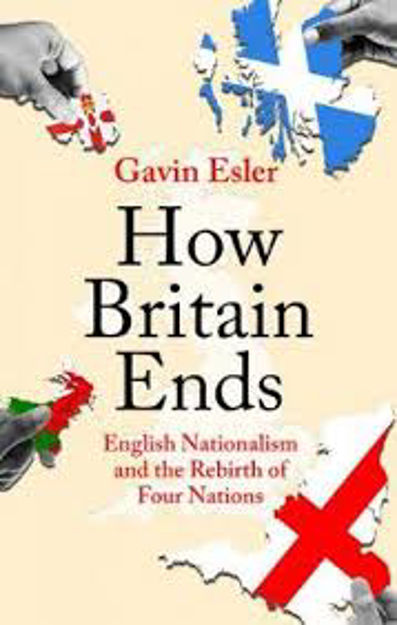 Picture of How Britain Ends: English Nationalism and the Rebirth of Four Nations