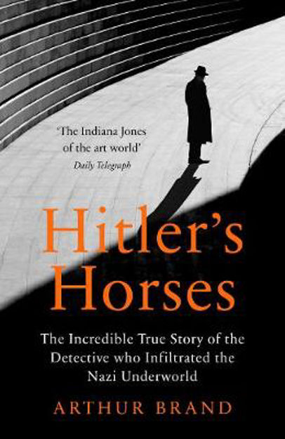 Picture of Hitler's Horses: The Incredible True Story of the Detective who Infiltrated the Nazi Underworld