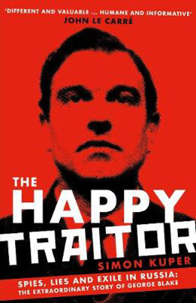Picture of The Happy Traitor: Spies, Lies and Exile in Russia: The Extraordinary Story of George Blake