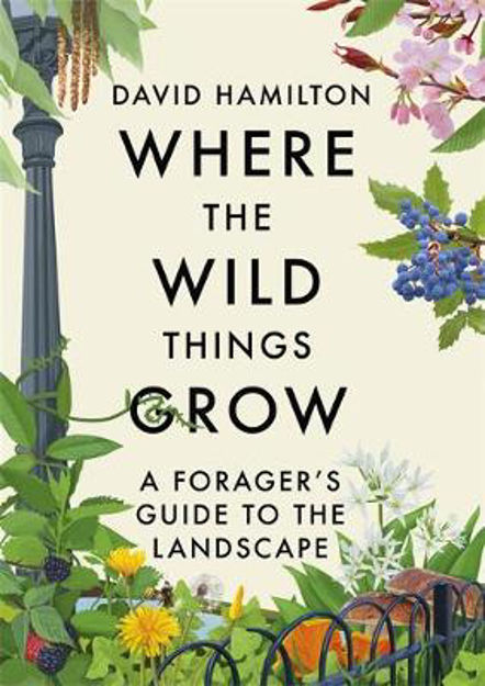 Picture of Where the Wild Things Grow: A Forager's Guide to the Landscape