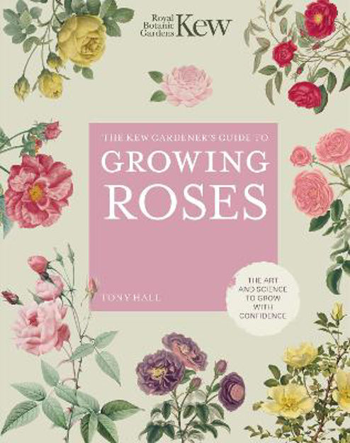 Picture of The Kew Gardener's Guide to Growing Roses: The Art and Science to grow with confidence