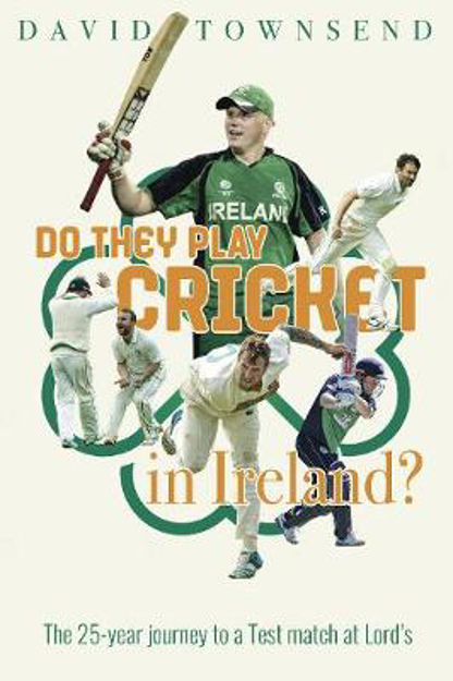 Picture of Do They Play Cricket in Ireland?: A 25-Year Journey to a Test Match at Lord's
